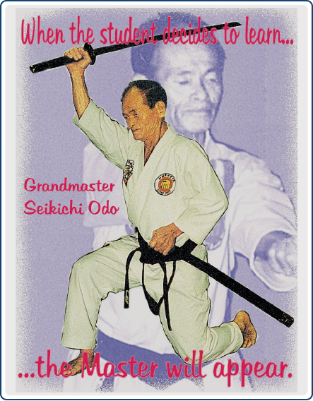 When the student decides to learn...the Master will appear. Image of Grandmaster Seikichi Odo
