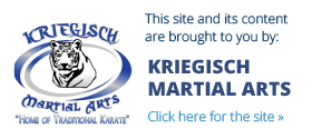 This site and its content are brought to you by: Kriegisch Martial Arts - Click here for the site!